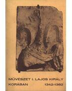 Művészet I. Lajos király korában 1342-1382
