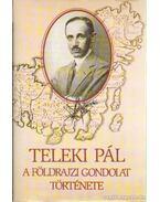 A földrajzi gondolat története - Teleki Pál