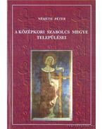 A középkori Szabolcs Megye települései (dedikált)