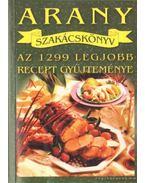 Arany szakácskönyv - Az 1299 legjobb recept gyűjteménye