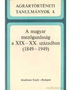 A magyar mezőgazdaság a XIX-XX. században (1849-1949)