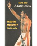 Borotvaélen - Freddie Mercury története