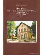 Száz éves a Szolnok-Kiskunfélegyházai vasútvonal (1897-1997)