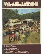 Vándorúton Panamától Mexikóig - Balázs Dénes