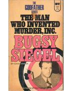 Bugsy Siegel: The man who invented murderer, inc.