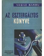 Az esztergályos könyve - Barbu, Vasile