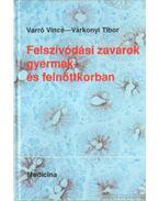Felszívódási zavarok gyermek-és felnőttkorban - Várkonyi Tibor, Varró Vince