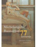 Michelangelo Buonarroti 77 szonettje
