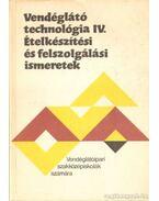 Vendéglátó technnológia IV. - Ételkészítési és felszolgálási ismeretek