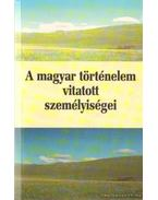 A magyar történelem vitatott személyiségei 1