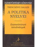 A politika nyelvei - Trencsényi Balázs