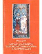 Santiago de Compostela: Szent Jakab tisztelete Európában és Magyarországon