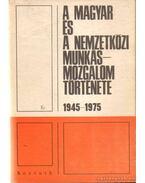 A magyar és a nemzetközi munkásmozgalom története 1945-1975 - Blaskovits János, Borsi Emil