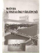 50 éves a tiszalöki vízlépcső
