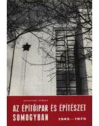Az építőipar és építészet Somogyban 1945-1975.
