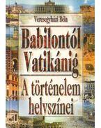 Babilontól Vatikánig - A történelem helyszínei