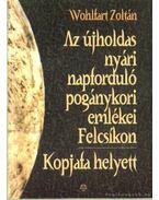 Az újholdas nyári napforduló pogánykori emlékei Felcsíkon - Kopjafa helyett