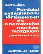 Fordulat a világháború történetében és a nemzetközi munkásmozgalom (1916-17. március)