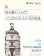 A miskolci jogakadémia múltja és kultúrmunkássága 1919-1949