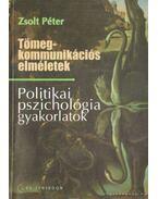 Tömegkommunikációs elméletek - Politikai pszichológia gyakorlatok