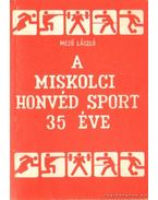 A Miskolci Honvéd Sport 35 éve