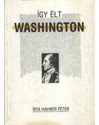 Így élt Washington