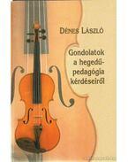 Gondolatok a hegedűpedagógia kérdéseiről (dedikált) - Dénes László