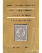 Von den Vorläufern bis zu den Ersten Ungarischen Briefmarken