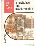 Mit kell tudni a lakásügyi jogszabályokról?
