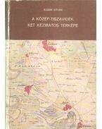 A Közép-Tiszavidék két kéziratos térképe