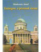 Esztergom, a prímások városa