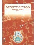 Sportévkönyv Baranya megye 2004.