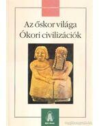Az őskor világa - Ókori civilizációk
