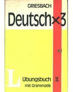 Deutsch x 3 Übungsbuch mit Grammatik II.