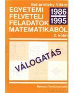 Egyetemi felvételi feladatok matematikából 1986-1995 Válogatás II. kötet