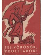 Fel, vörösök, proletárok!