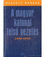 A magyar katonai felső vezetés 1938-1945