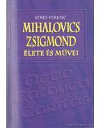 Mihalovics Zsigmond élete és művei