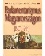 Parlamentarizmus Magyarországon (1867-1944) - Szabó Dániel, Boros Zsuzsanna
