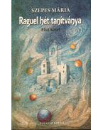 Raguel hét tanítványa I. kötet - Szepes Mária
