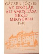 Az iskolák államosítása Békés Megyében 1948 (dedikált)