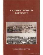 A miskolci Fűtőház története
