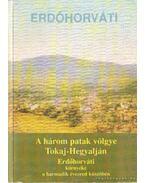 Erdőhorváti - A három patak völgye Tokaj-Hegyalján - Erdőhorváti környéke a harmadik évezred küszöbén