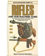 An Illustrated Guide to Rifles and Sub-Machine Guns - Myatt, Frederick