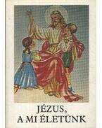 Jézus, a mi életünk