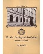 Fejezetek a M. Kir. Belügyminisztérium történetéből 1919-1926