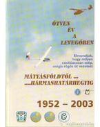 Ötven év a levegőben - Mátyásföldtől Hármashatárhegyig 1952-2003