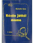 Későn jöttél mama I-II. kötet