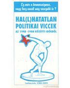 Hal(l)hatatlan politikai viccek az 1948-1988 közötti időkből