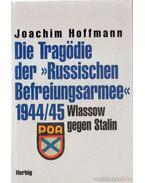 Die Tragödie der Russischen Befreiungsarmee 1944/45